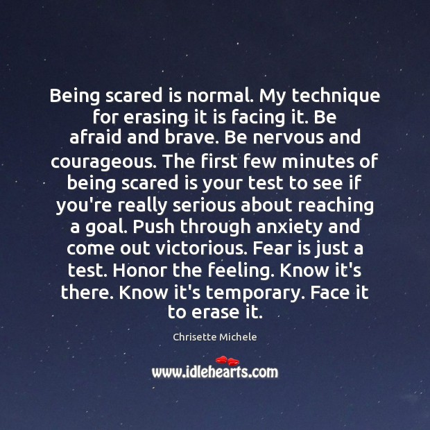 Being scared is normal. My technique for erasing it is facing it. Image