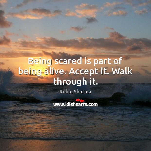 Image, Being scared is part of being alive. Accept it. Walk through it.