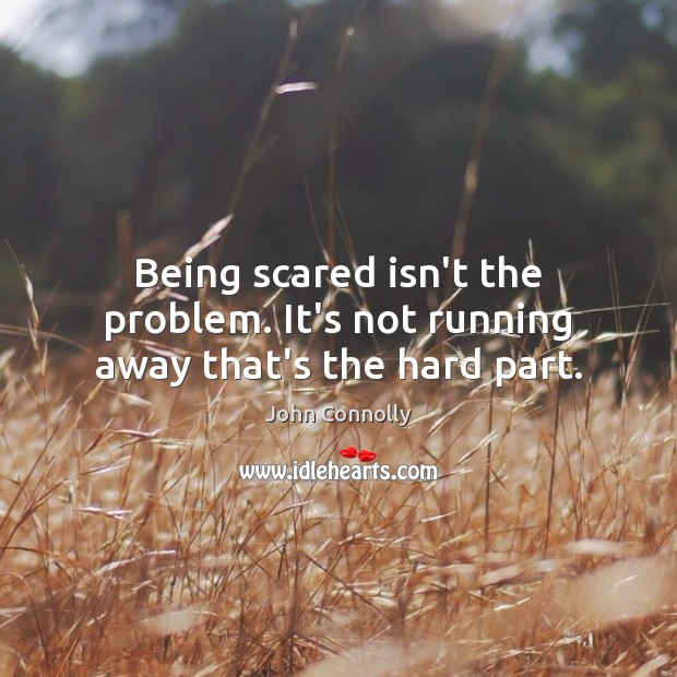 Image, Being scared isn't the problem. It's not running away that's the hard part.