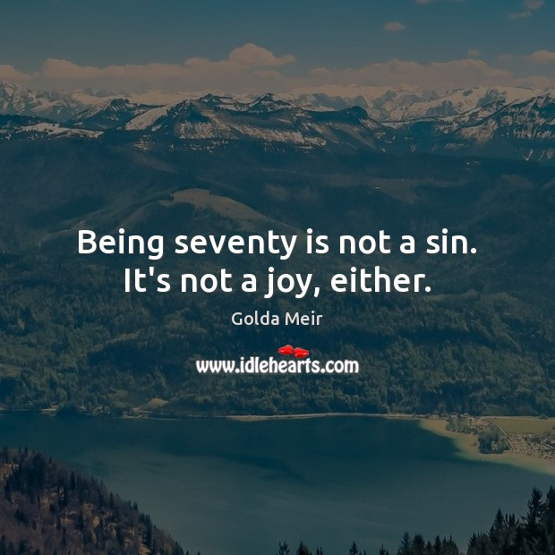 Being seventy is not a sin. It's not a joy, either. Image