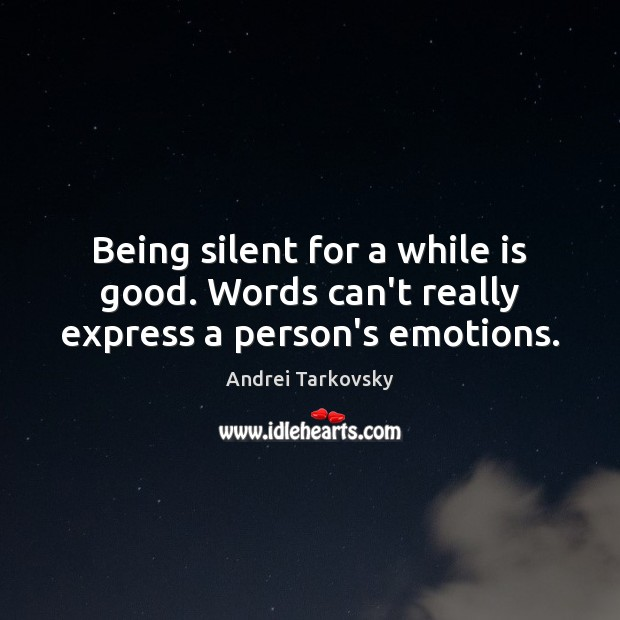 Image, Being silent for a while is good. Words can't really express a person's emotions.