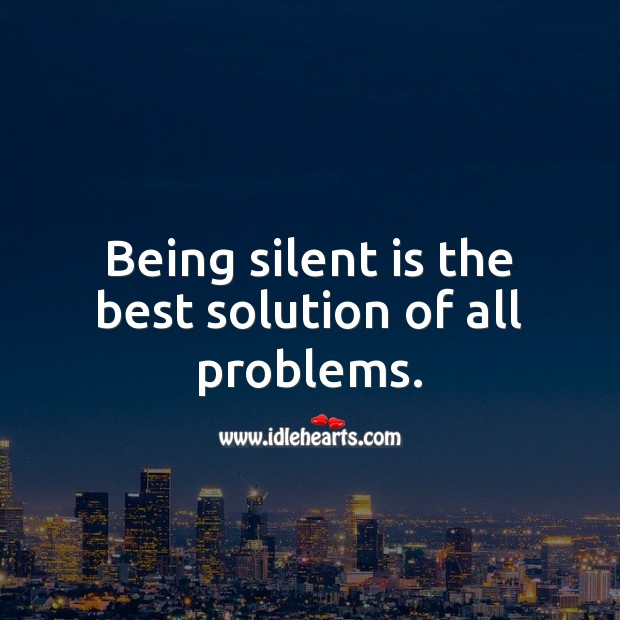 Being silent is the best solution of all problems. Silent Quotes Image