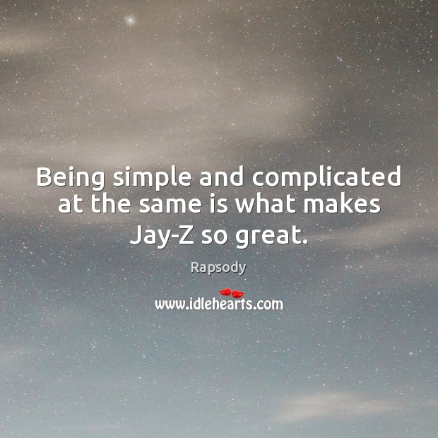 Being simple and complicated at the same is what makes Jay-Z so great. Rapsody Picture Quote