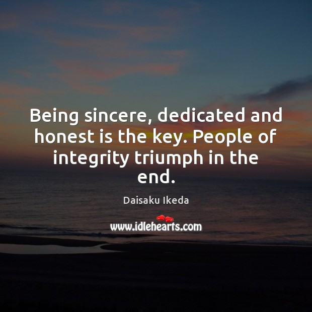 Image, Being sincere, dedicated and honest is the key. People of integrity triumph in the end.
