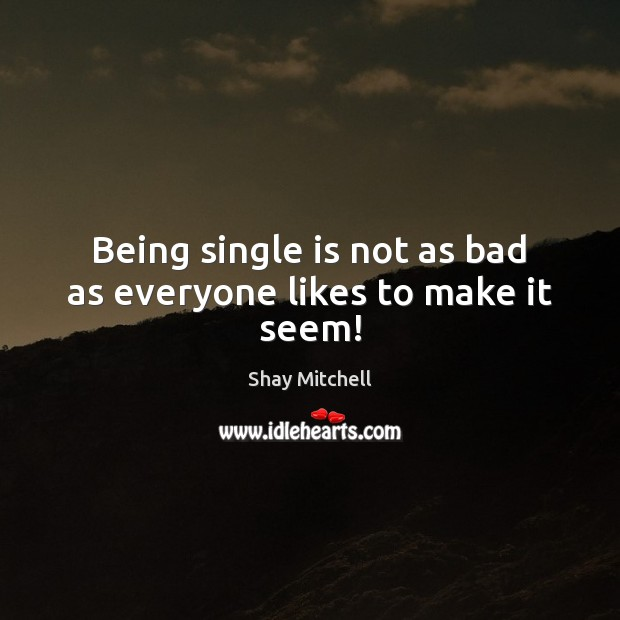 Image, Being single is not as bad as everyone likes to make it seem!