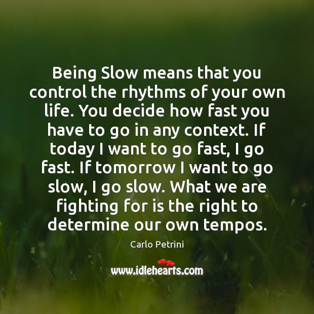 Image, Being Slow means that you control the rhythms of your own life.