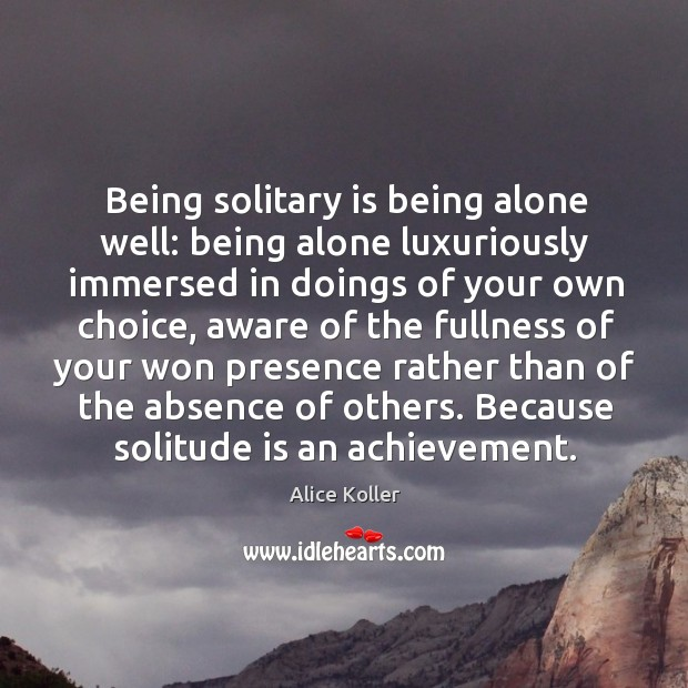Image, Being solitary is being alone well: being alone luxuriously immersed in doings of your own choice