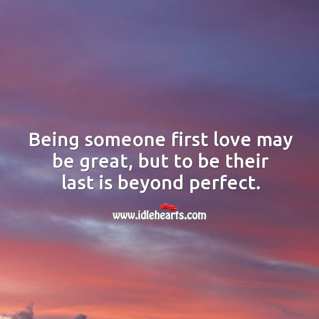 Being someone first love may be great, but to be their last is beyond perfect. Image
