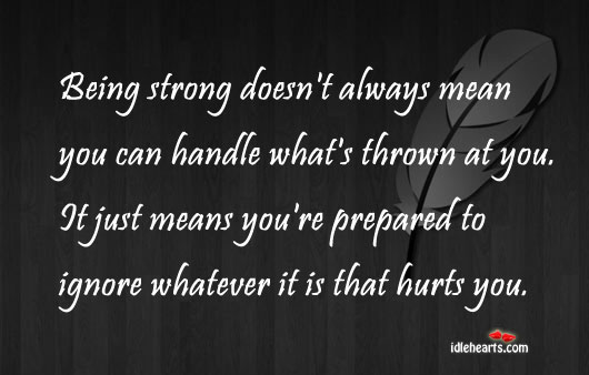 Being strong doesn't always mean you can Being Strong Quotes Image