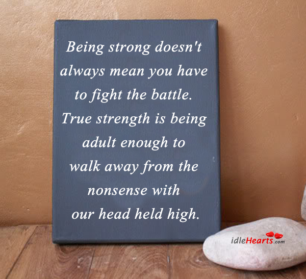 Image, Adult, Always, Away, Battle, Being, Being Strong, Enough, Fight, Head, Held, High, Mean, Nonsense, Strength, Strong, True, True Strength, Walk, Walk Away, With, You, Your