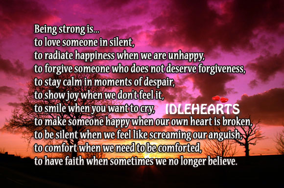 Being strong is to have faith when we no longer believe. Forgive Quotes Image