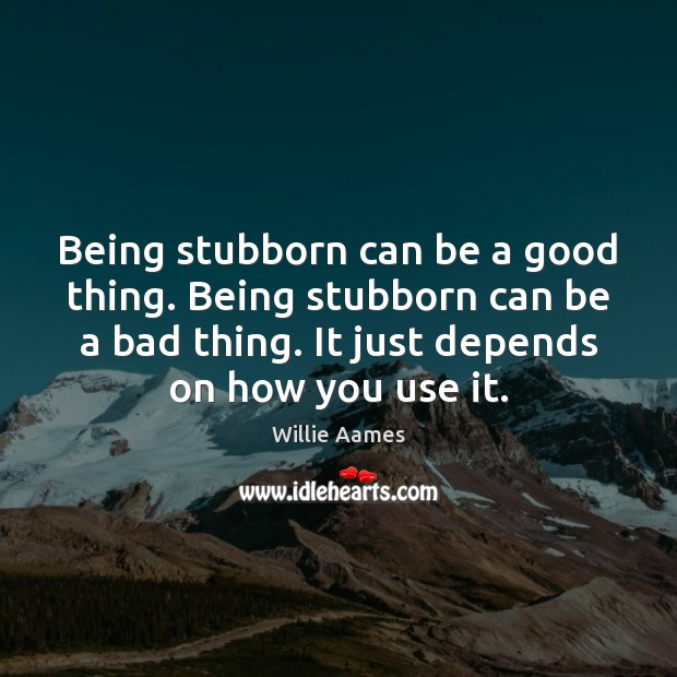 Image, Being stubborn can be a good thing. Being stubborn can be a