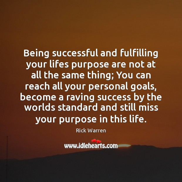 Being successful and fulfilling your lifes purpose are not at all the Being Successful Quotes Image