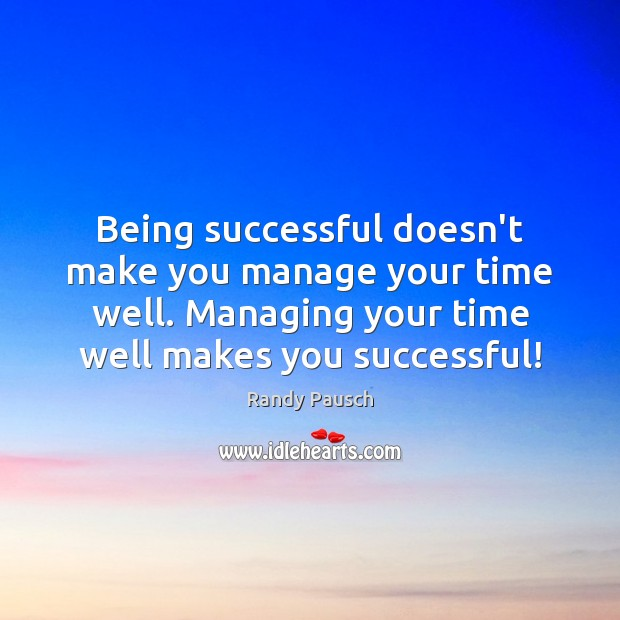 Being successful doesn't make you manage your time well. Managing your time Being Successful Quotes Image