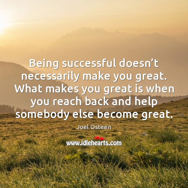 Being successful doesn't necessarily make you great. What makes you great Being Successful Quotes Image