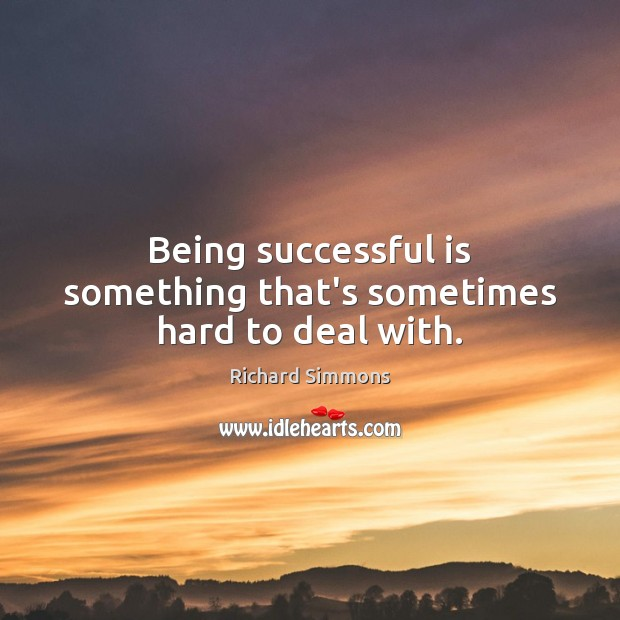 Image, Being successful is something that's sometimes hard to deal with.