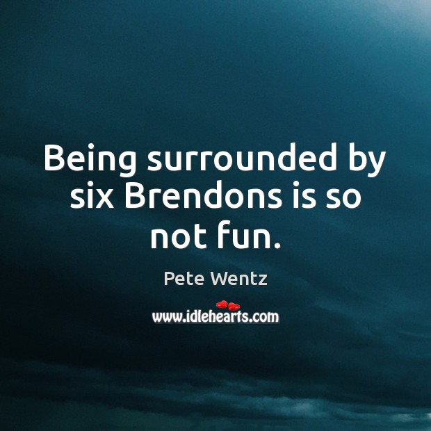 Image, Being surrounded by six Brendons is so not fun.
