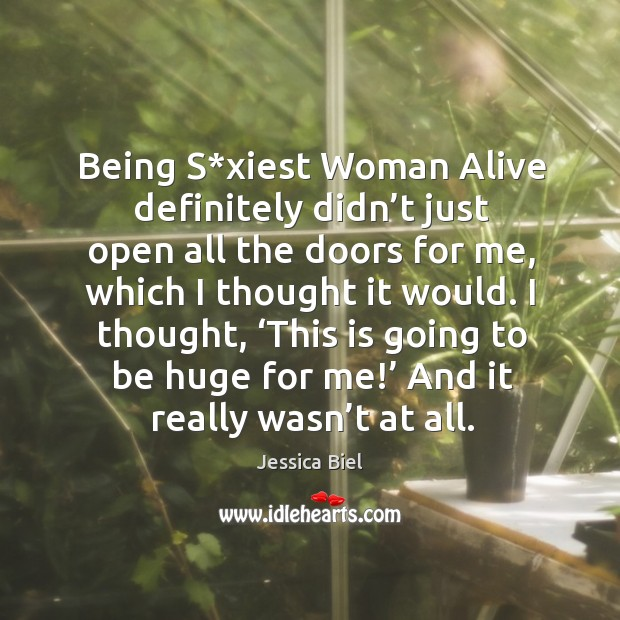 Being s*xiest woman alive definitely didn't just open all the doors for me, which I thought it would. Image