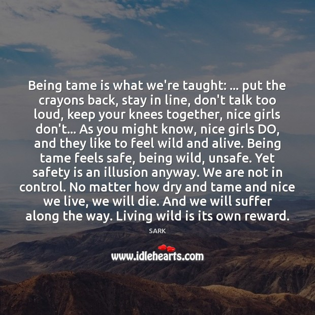 Being tame is what we're taught: … put the crayons back, stay in Safety Quotes Image