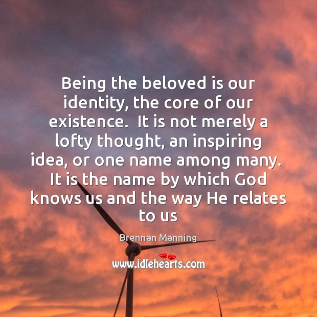 Being the beloved is our identity, the core of our existence.  It Image