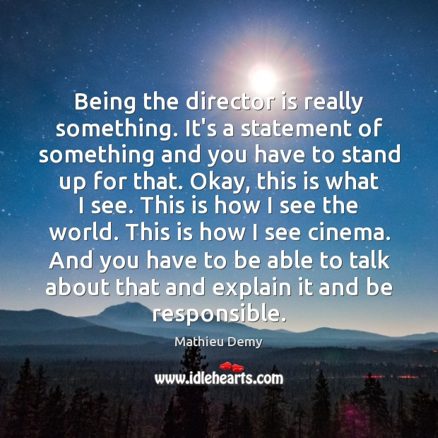 Image, Being the director is really something. It's a statement of something and