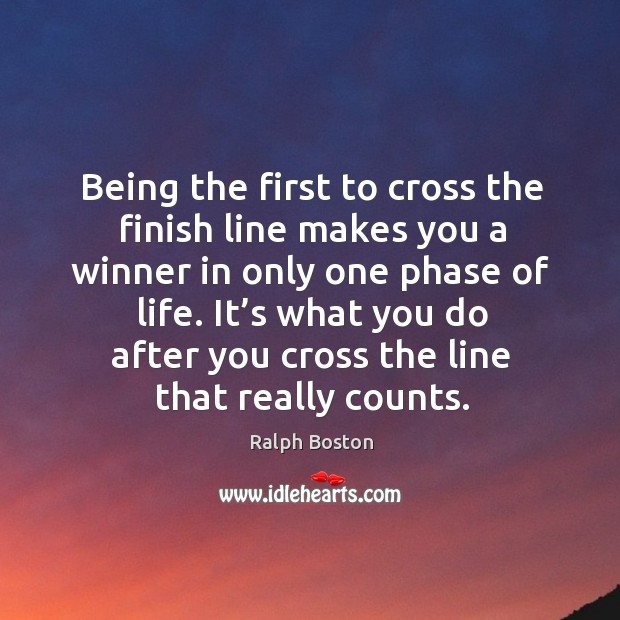 Being the first to cross the finish line makes you a winner in only one phase of life. Image