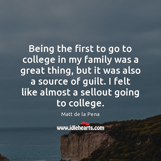 Being the first to go to college in my family was a Image