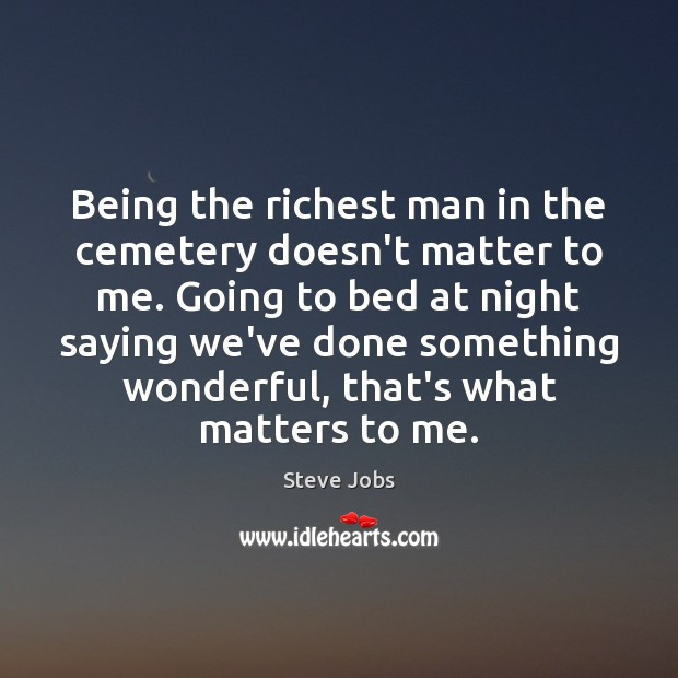 Being the richest man in the cemetery doesn't matter to me. Going Image