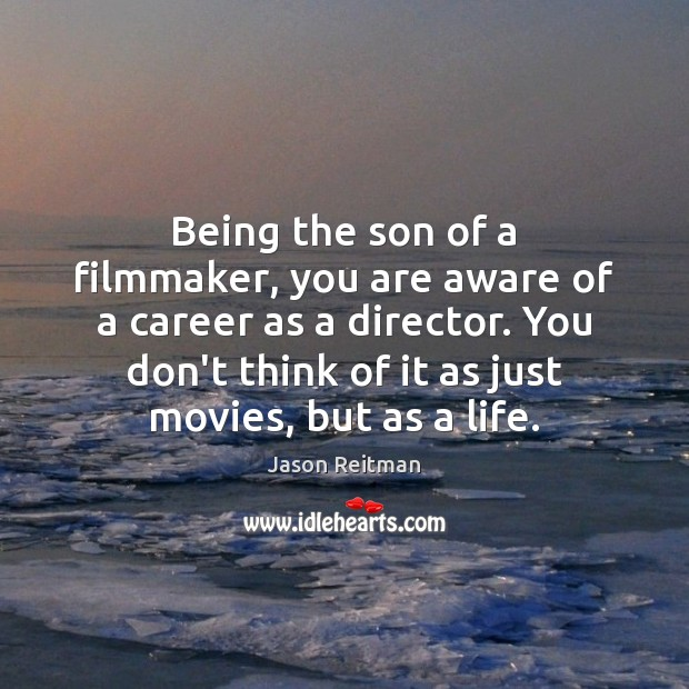 Being the son of a filmmaker, you are aware of a career Jason Reitman Picture Quote
