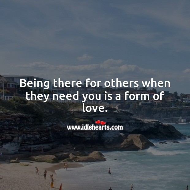 Being there for others when they need you is love. Love Quotes Image