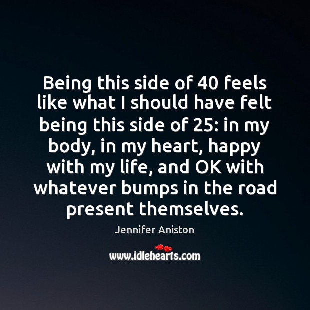 Being this side of 40 feels like what I should have felt being Jennifer Aniston Picture Quote