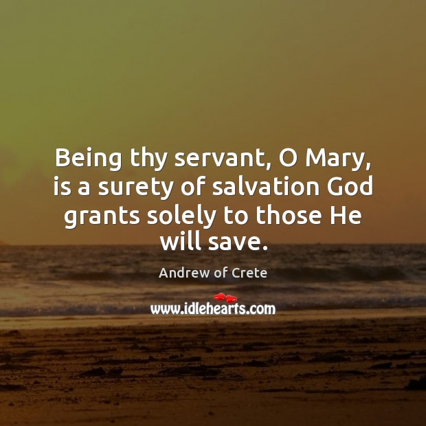 Image, Being thy servant, O Mary, is a surety of salvation God grants