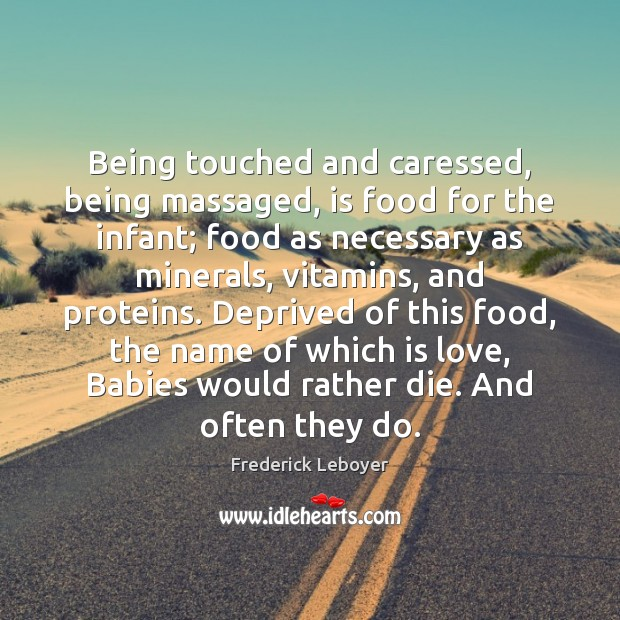 Being touched and caressed, being massaged, is food for the infant; food Image