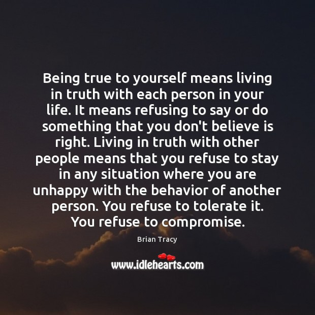 Being True To Yourself Means Living In Truth With Each Person In