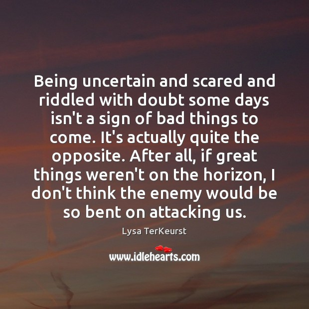 Being uncertain and scared and riddled with doubt some days isn't a Lysa TerKeurst Picture Quote
