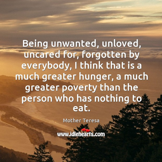 Image, Being unwanted, unloved, uncared for, forgotten by everybody, I think that is
