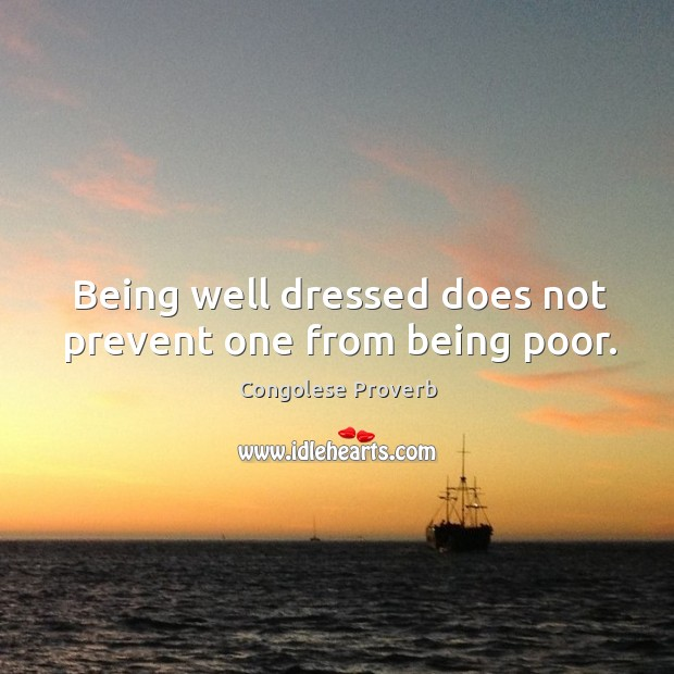 Being well dressed does not prevent one from being poor. Congolese Proverbs Image