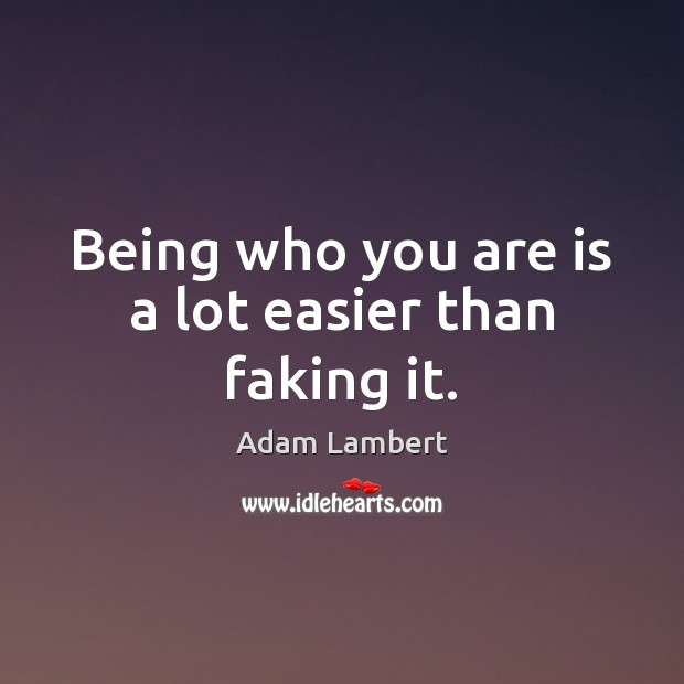 Being who you are is a lot easier than faking it. Adam Lambert Picture Quote