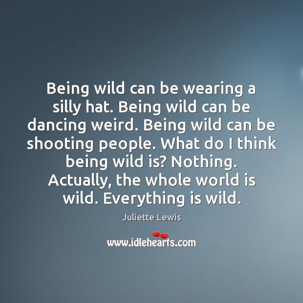 Juliette Lewis Picture Quote image saying: Being wild can be wearing a silly hat. Being wild can be