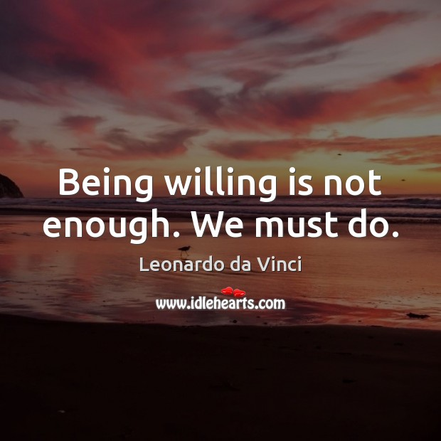 Image, Being willing is not enough. We must do.