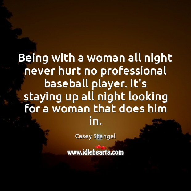Image, Being with a woman all night never hurt no professional baseball player.