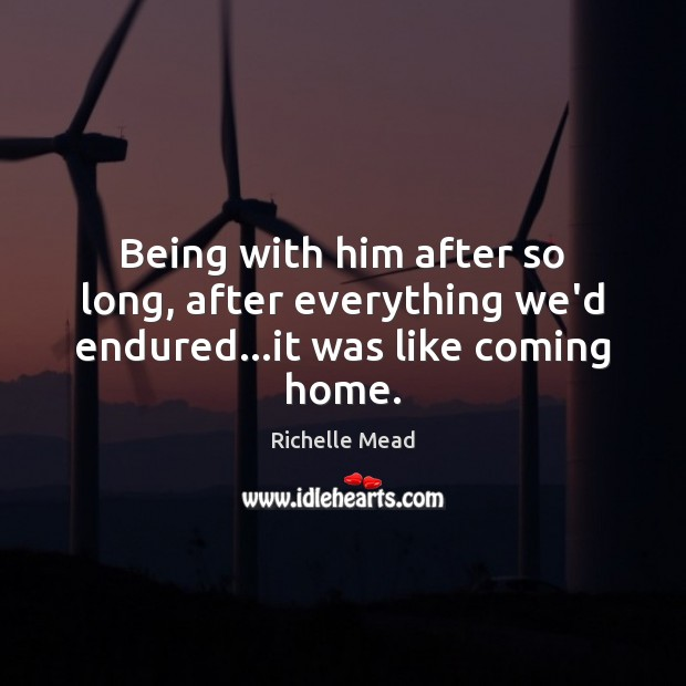 Image, Being with him after so long, after everything we'd endured…it was like coming home.