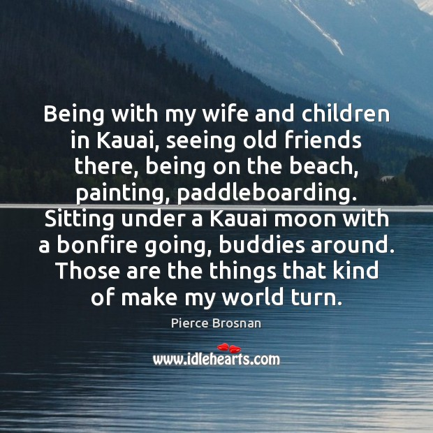 Image, Being with my wife and children in Kauai, seeing old friends there,