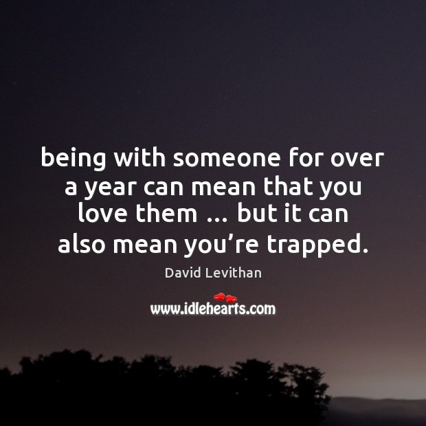 Being with someone for over a year can mean that you love David Levithan Picture Quote