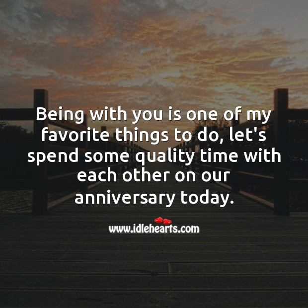 Being with you is one of my favorite things to do. Happy anniversary. With You Quotes Image