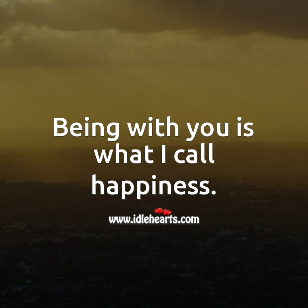Being with you is what I call happiness. Being In Love Quotes Image