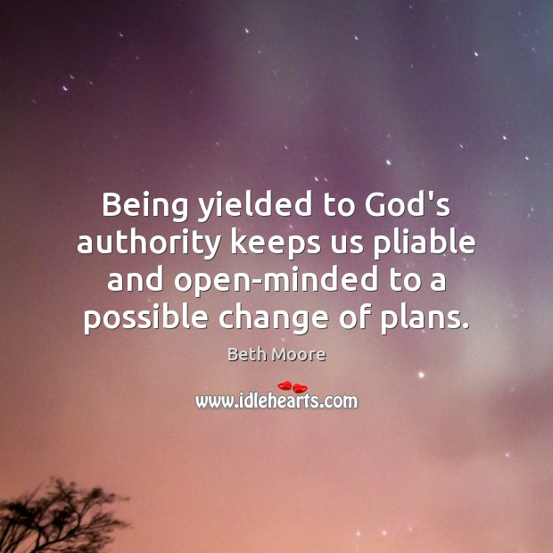 Being yielded to God's authority keeps us pliable and open-minded to a Image