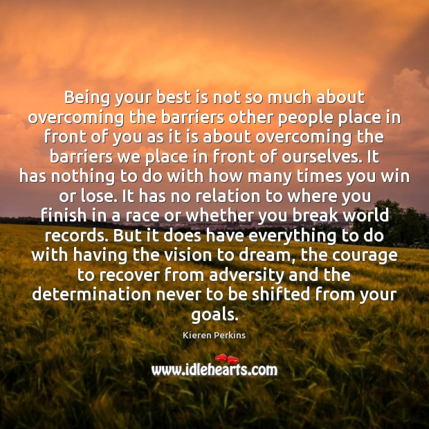 Being your best is not so much about overcoming the barriers other Dream Quotes Image