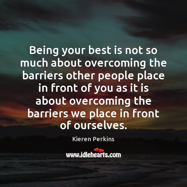 Being your best is not so much about overcoming the barriers other Image