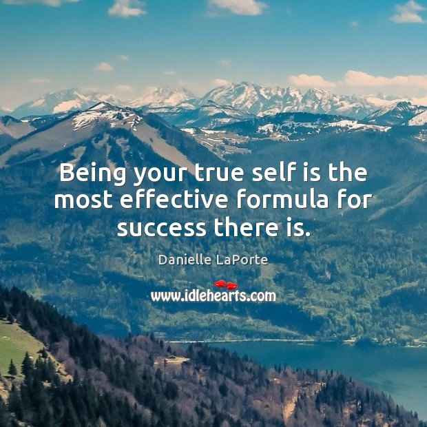 Image, Being your true self is the most effective formula for success there is.